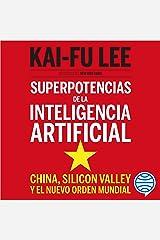 Superpotencias de la inteligencia artificial: China, Silicon Valley y el nuevo orden mundial Audible Audiobook