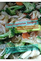 Tasty Vegetarian Recipes: An Easy to Follow Guide for Preparing Vegetarian Dishes Kindle Edition