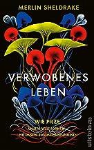 Verwobenes Leben: Wie Pilze unsere Welt formen und unsere Zukunft beeinflussen (German Edition)