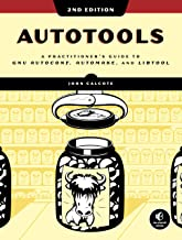 Autotools, 2nd Edition: A Practitioner's Guide to GNU Autoconf, Automake, and Libtool (English Edition)