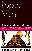 Popol Vuh: El libro sagrado de l os Mayas (Spanish Edition)
