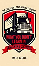 What You Didn't Learn in Trucking School: The Trucker's Little Book of Etiquette