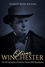 Oliver Winchester: The Life and Legacy of America's Famous Rifle Manufacturer
