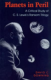 """Planets in Peril: Critical Study of C.S.Lewis's """"""""Ransom"""""""" Trilogy"""