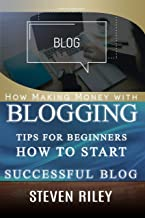 How Making Money with Blogging: Tips for Beginners How to Start Successful Blog