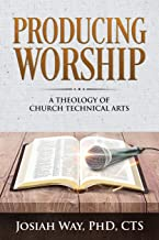Producing Worship: A Theology of Church Technical Arts