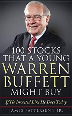100 Stocks That A Young Warren Buffett Might Buy: Proven Methods for Buying Stocks and Building Wealth Like Warren Buffett and Charlie Munger