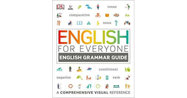 A Comprehensive Visual Reference English for Everyone English Grammar Guide