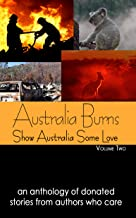 Australia Burns Volume Two (Show Australia Some Love Book 2)