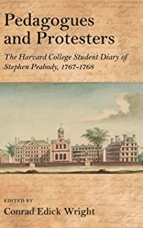 Pedagogues and Protesters: The Harvard College Student Diary of Stephen Peabody, 1767-1768
