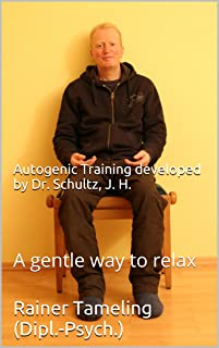 Autogenic Training developed by Dr. Schultz, J. H.: A gentle way to relax
