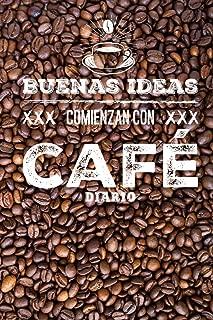 Buenas Ideas Comienzan Con Café Diario: Libreta De Apuntes Cafe Spanish Coffee Journal Cuaderno Para Mujer (Spanish Edition)