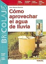 Cómo aprovechar el agua de lluvia (Bricolaje) (Spanish Edition)