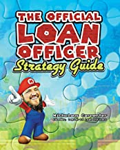The Official Loan Officer Strategy Guide: Hints, Tips and Secret Passages To Win The Mortgage Game Faster