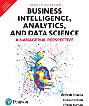 Business Intelligence, Analytics, And Data Science: A Managerial Perspective, 4/E
