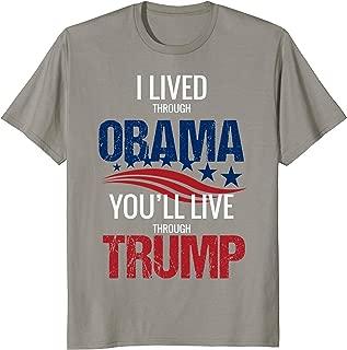 I Lived Through Obama Youll Live Through Trump Funny T-Shirt