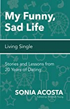 My Funny, Sad Life: Living Single: Stories and Lessons from 20 Years of Dating