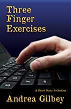 Three Finger Exercises: A Short Story Collection