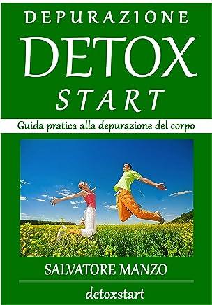 DEPURAZIONE DETOXSTART: Guida pratica alla depurazione del corpo