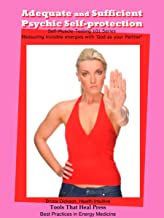 Adequate and Sufficient Psychic Self-protection: For Healers and Energy Medicine Practitioners (Muscle-Testing 2.0,  with 'God as Your Partner' Series Book 2)