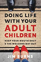 Doing Life with Your Adult Children: Keep Your Mouth Shut and the Welcome Mat Out PDF