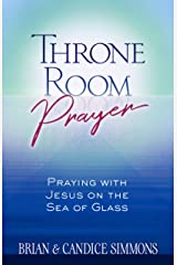 Throne Room Prayer: Praying with Jesus on the Sea of Glass (The Passion Translation (TPT)) Kindle Edition