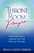 Throne Room Prayer: Praying with Jesus on the Sea of Glass (The Passion Translation, Paperback) – Become a Prayer Partner with Jesus, Perfect for Confirmation, Christmas, and More