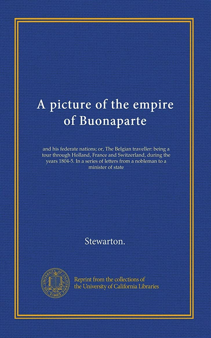 影きらきら追跡A picture of the empire of Buonaparte: and his federate nations; or, The Belgian traveller: being a tour through Holland, France and Switzerland, during the years 1804-5. In a series of letters from a nobleman to a minister of state