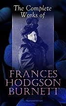 The Complete Works of Frances Hodgson Burnett (Illustrated Edition): Children's Classics, Historical Novels & Short Storie...