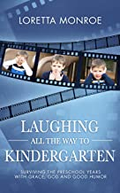 Laughing All the Way to Kindergarten: Surviving the Preschool Years With Grace, God and Good Humor