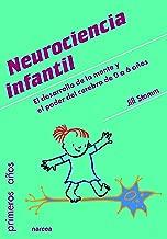 Neurociencia infantil: El desarrollo de la mente y el poder del cerebro de 0 a 6 años (Spanish Edition)