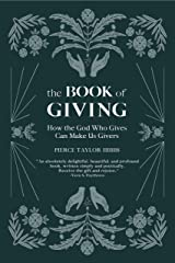 The Book of Giving: How the God Who Gives Can Make Us Givers Kindle Edition