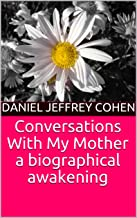 Conversations With My Mother a biographical awakening: A Biographical Awakening