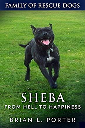 Sheba: From Hell to Happiness (Family of Rescue Dogs Book 2) (English Edition)