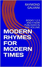 MODERN RHYMES FOR MODERN TIMES: BOOKS 1-2-3 AND 4 NOW PUBLISHED IN ONE VOLUME