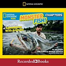 Monster Fish!: True Stories of Adventures with Animals: National Geographic Kids Chapters