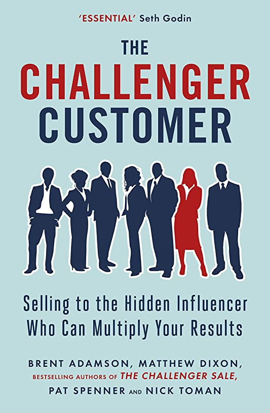 親サーキットに行く虚弱The Challenger Customer: Selling to the Hidden Influencer Who Can Multiply Your Results (English Edition)
