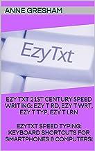 EZYTXT:  21ST CENTURY SPEED WRITING - EZY T RD, EZY T WRT, EZY T TYP, EZY T LRN: EZYTXT: SPEED TYPING KEYBOARD SHORTCUTS F...