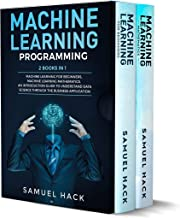 Machine Learning: 2 Books in 1: Machine Learning for Beginners, Machine Learning Mathematics. An Introduction Guide to Understand Data Science Through the Business Application
