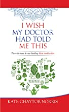 I WISH MY DOCTOR HAD TOLD ME THIS: There is more to our healing than medication (English Edition)