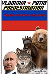 Vladimir Putin — Predestination. The Man. The Myth. The Legend. (The 'Bruce Masters Universe' Book 2) Kindle Edition