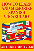 How to Learn and Memorize Spanish Vocabulary Using a Memory Palace Specifically Designed for the Spanish Language (and adaptable to many other languages too) (Magnetic Memory Series) (English Edition)
