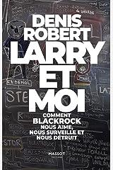 Larry et moi - Comment BlackRock nous aime, nous surveille et nous détruit Format Kindle