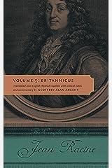 The Complete Plays of Jean Racine: Volume 5: Britannicus Kindle Edition