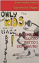 MA CHE FINE HANNO FATTO I DINOSAURI? (Italian Edition)