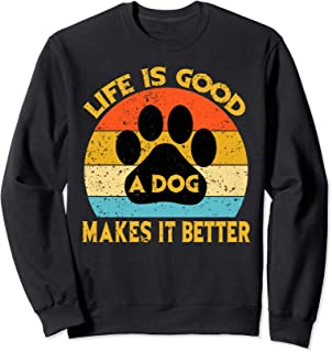 Life Is Good A Dog Makes It Better For Dog Lovers Sweatshirt