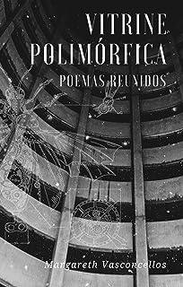 Vitrine Polimórfica: Poemas reunidos (Portuguese Edition