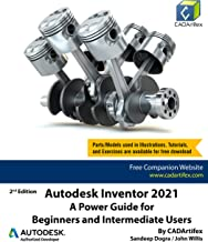 Autodesk Inventor 2021: A Power Guide for Beginners and Intermediate Users