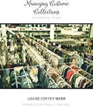 Managing Costume Collections: An Essential Primer (Costume Society of America Series)