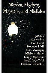 Murder, Mayhem, Monsters, and Mistletoe: an Anthology Kindle Edition